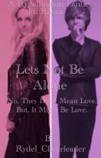 Let's Not Be Alone.A Rydellignton fanfic by Rydel_Cheerleader