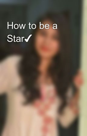 How to be a Star✔ by AreejObaid