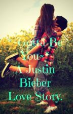 Gotta Be You | A Justin Bieber Fan Fiction by rauhlbiebuh