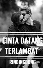 Cinta Datang Terlambat by rindingdong
