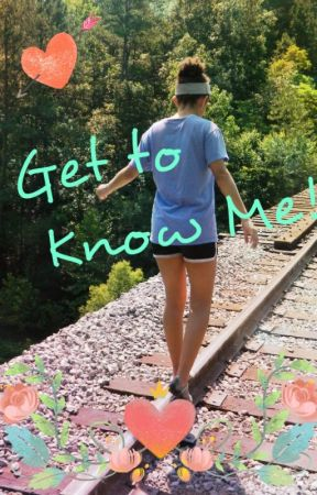 Get To Know Me! - Get To Know Me 100 questions tag - Wattpad