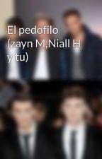 El pedofilo (zayn M,Niall H y tu) by sofia0202