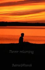 Never returning by AdrianWilson4