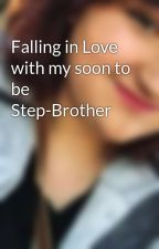 Falling in Love with my soon to be Step-Brother by kelsi062