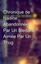 Chronique de Nadine: Abandonnée Par Un Bledard Aimée Par Un Thug by Chroniques_world