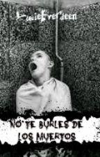 No te burles de los muertos. by LucieEverdeen