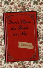 Don't Close the Book On Me by 2kool4ya