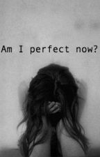 Am I Perfect Now? by lisa5sosxx