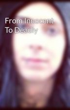 From Innocent To Deadly by MotionlessInHim