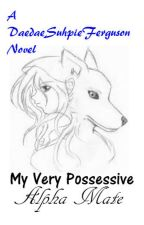 My VERY Possessive Alpha Mate by Do_Not_OverLoad_1