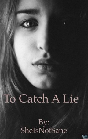 To Catch A Lie by SheIsNotSane