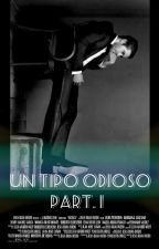 Un Tipo Odioso [ h.s ] by placeibelong