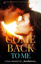 Come Back To Me by _loveforever_