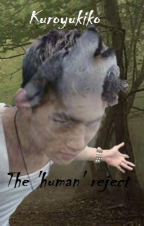 The 'human' reject by kuroyukiko