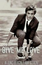 Give Me Love ( A Zac Efron Fanfiction) by annikawardd