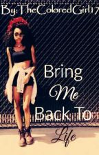 Bring Me Back To Life *Interracial-BWWM-WMBW* (ON HOLD) by TheColoredGirl17