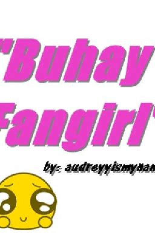 """Buhay Fangirl"" by audreyyismyname"