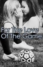 For The Love Of The Game (GirlxGirl) by SamAndBrianna