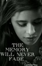 The memory will never fade (Camila/you) by 5H_Cim