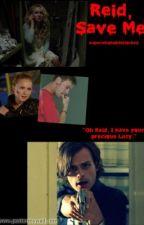 Reid, Save Me. (Criminal Minds Fanfic) by superwhohobbitlocked