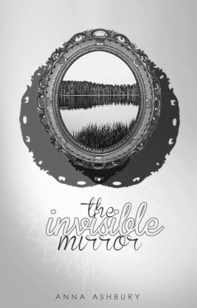 The Invisible Mirror by Silver-Firefly