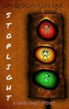 Stoplight (Oneshot) by SpyGirlWannaBe