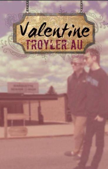 Valentine (troyler AU)