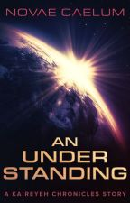 An Understanding (A Kaireyeh Chronicles Short Story) by HollyHeisey