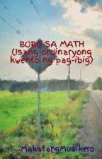 BOBO SA MATH (Isang ordinaryong kwento ng pag-ibig) -COMPLETED- by MakatangMusikero