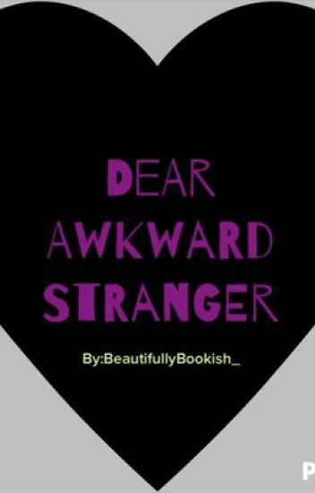 Dear Awkward Stranger