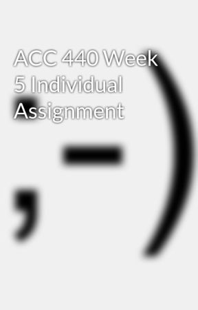 ACC 440 Week 5 Individual Assignment by stadexmosa1987