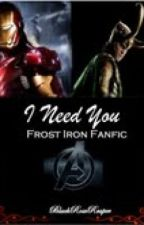 I need you (FrostIron fan fic) by BlackRoseReaper