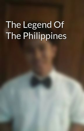 The Legend Of The Philippines - Philippines - Wattpad