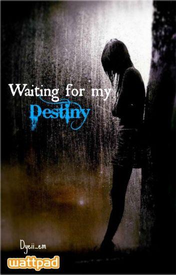 Waiting For My Destiny Nics Wattpad