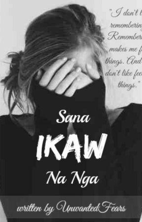 Sana Ikaw Na Nga (ON HOLD) by UnwantedFears