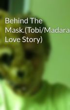 Behind The Mask.(Tobi/Madara Love Story) by DreamEater156