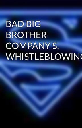 BAD BIG BROTHER COMPANY S, WHISTLEBLOWING by SUPACALA1
