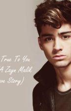 True To  You (A Zayn Malik Love Story) by tianakeegan