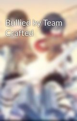 Bullied by Team Crafted by KatLovesBooks00