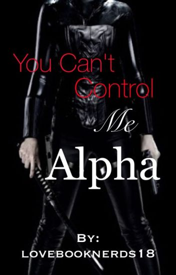 You Can't Control Me Alpha [ON HOLD]