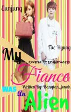 My Fiance Was An Alien (V Of Bts Fanfic : One-shot) by jonah_pakyoot23