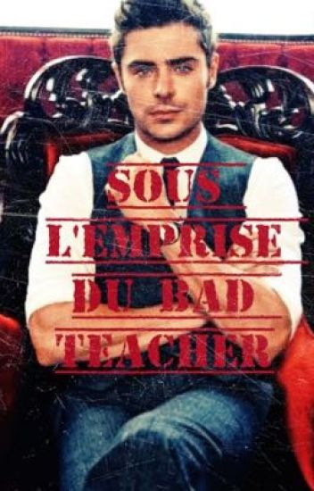 Sous l'emprise du bad teacher♡