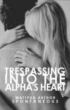 Trespassing Into The Alpha's Heart by Spontaneous