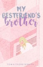 My Bestfriend's Brother by towaitforeternity