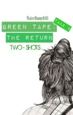 Green Tape (Two-Shots) : Take 2 [The Return] = COMPLETED by WaterBunny0411