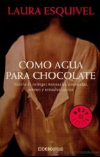 Como Agua Para Chocolate- Laura Esquibel by Elizabeth_Jhons