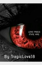 Love Fades Mine Has by 1st_Born_Artist