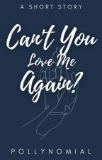 Can't You Love Me Again? [Short Story] by PollyNomial