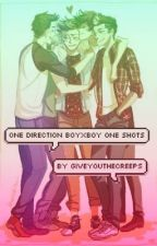 One Direction BoyXBoy One Shots by giveyouthecreeps