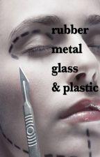 Rubber, Metal, Glass, Plastic by alwatt91